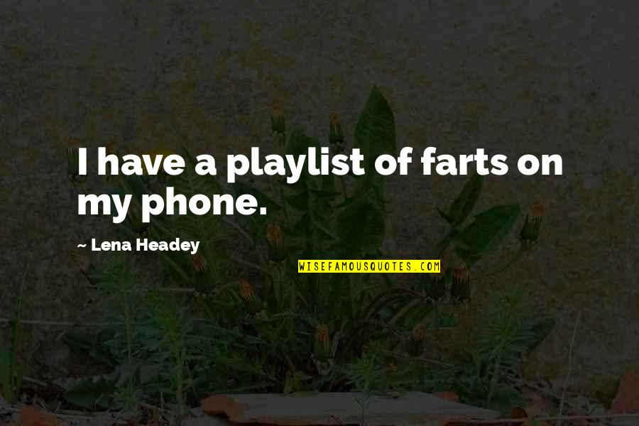 Navratras Quotes By Lena Headey: I have a playlist of farts on my