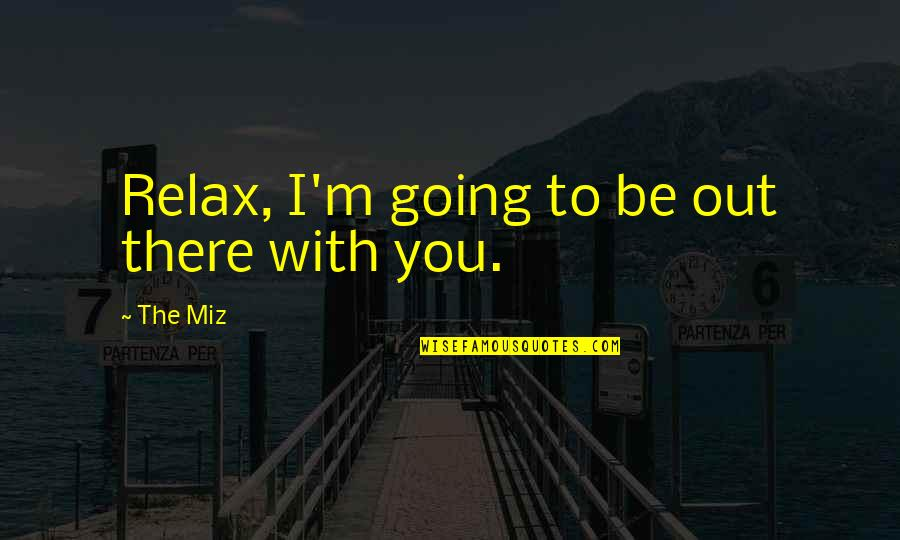 Navratras Quotes By The Miz: Relax, I'm going to be out there with