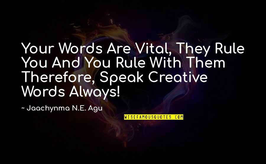 N'awlins Quotes By Jaachynma N.E. Agu: Your Words Are Vital, They Rule You And