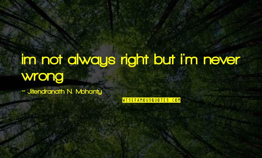 N'awlins Quotes By Jitendranath N. Mohanty: im not always right but i'm never wrong