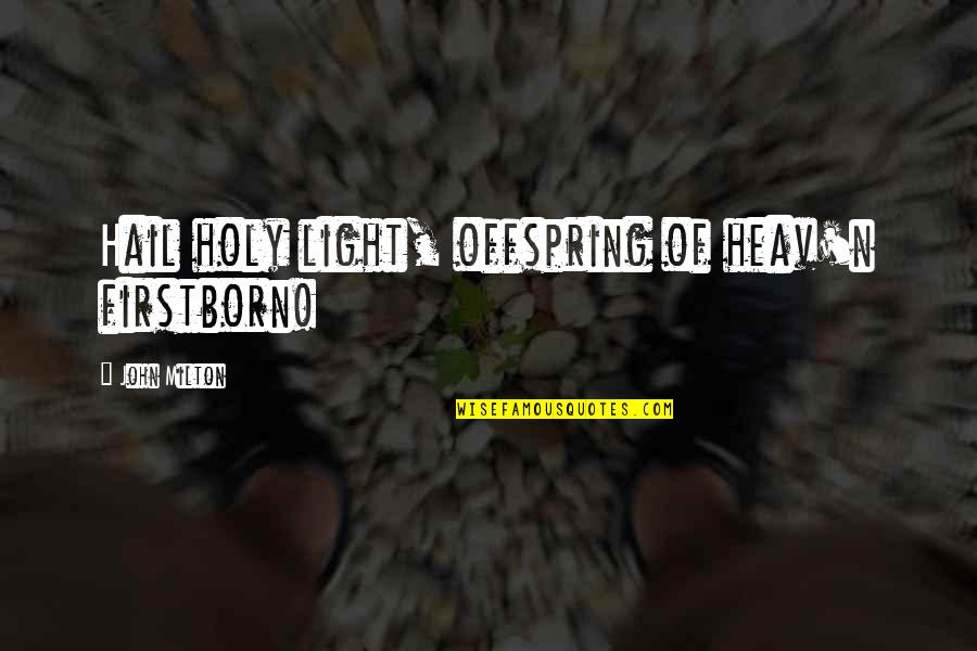 N'awlins Quotes By John Milton: Hail holy light, offspring of heav'n firstborn!