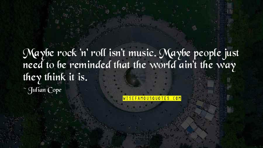N'awlins Quotes By Julian Cope: Maybe rock 'n' roll isn't music. Maybe people