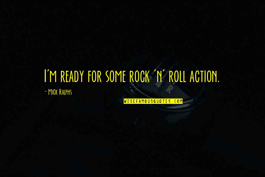 N'awlins Quotes By Mick Ralphs: I'm ready for some rock 'n' roll action.