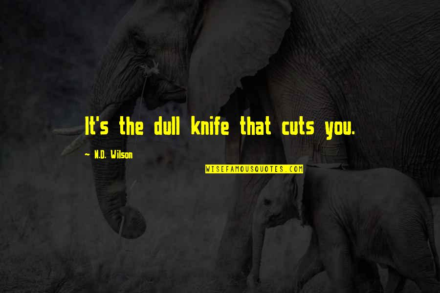 N'awlins Quotes By N.D. Wilson: It's the dull knife that cuts you.