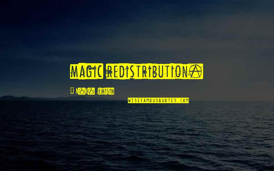 N'awlins Quotes By N.K. Jemisin: magic redistribution.