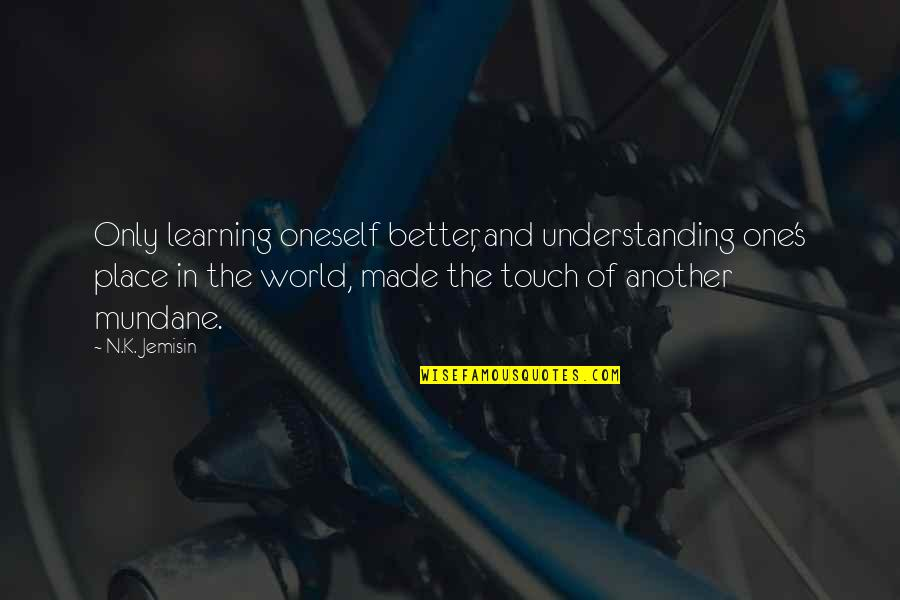 N'awlins Quotes By N.K. Jemisin: Only learning oneself better, and understanding one's place