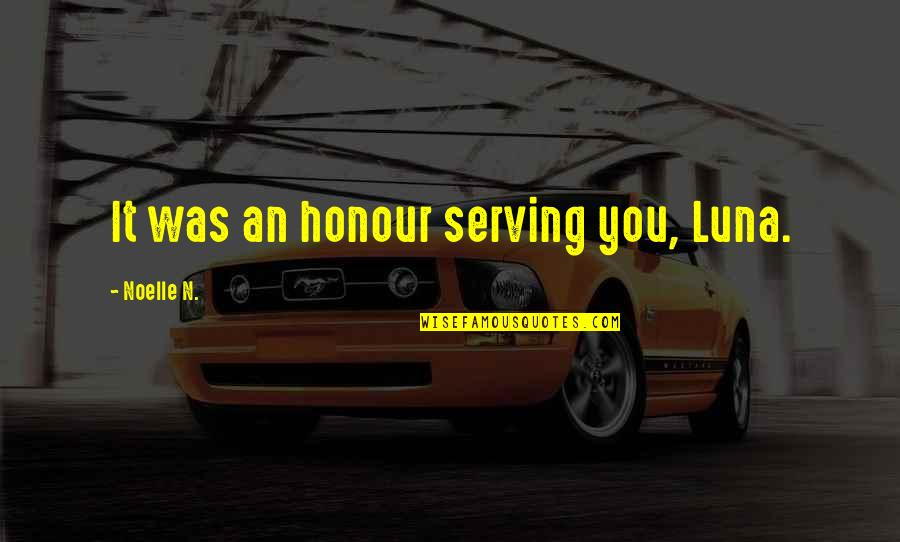 N'awlins Quotes By Noelle N.: It was an honour serving you, Luna.