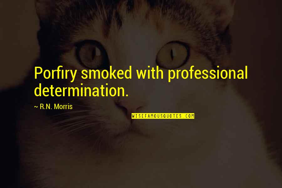 N'awlins Quotes By R.N. Morris: Porfiry smoked with professional determination.