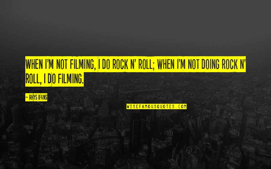 N'awlins Quotes By Rhys Ifans: When I'm not filming, I do rock n'