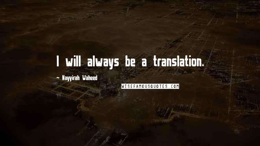 Nayyirah Waheed quotes: I will always be a translation.