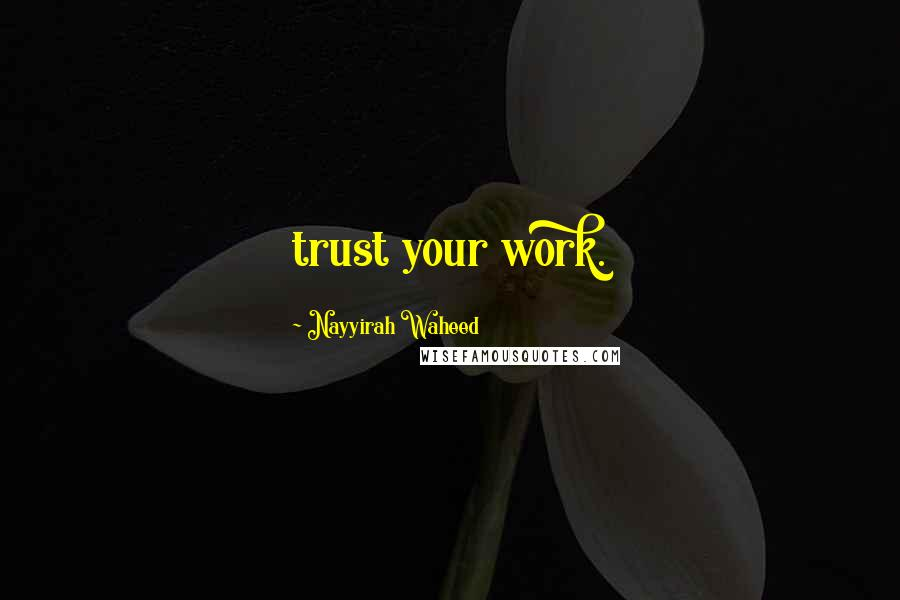 Nayyirah Waheed quotes: trust your work.