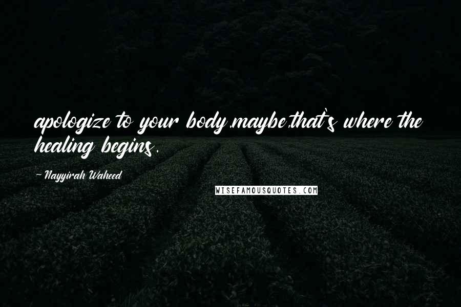 Nayyirah Waheed quotes: apologize to your body.maybe,that's where the healing begins.
