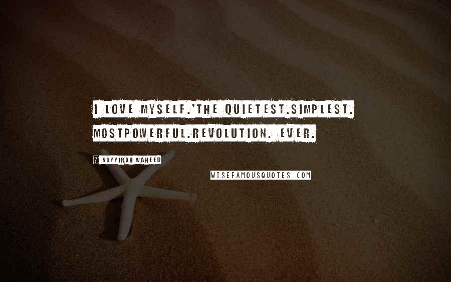 Nayyirah Waheed quotes: I love myself.'the quietest.simplest. mostpowerful.revolution. ever.