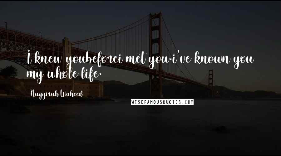 Nayyirah Waheed quotes: I knew youbeforei met you.i've known you my whole life.