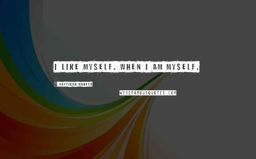 Nayyirah Waheed quotes: i like myself. when i am myself.