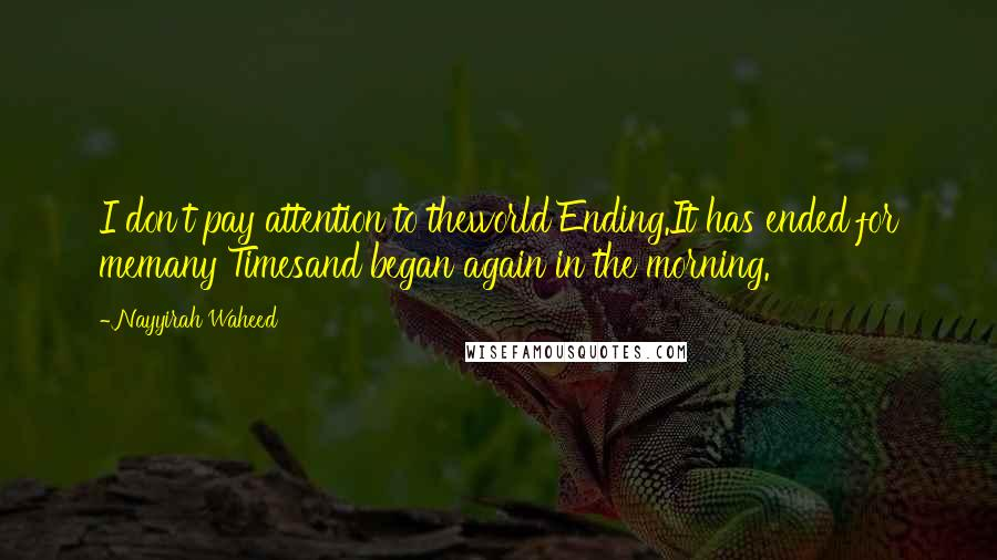 Nayyirah Waheed quotes: I don't pay attention to theworld Ending.It has ended for memany Timesand began again in the morning.
