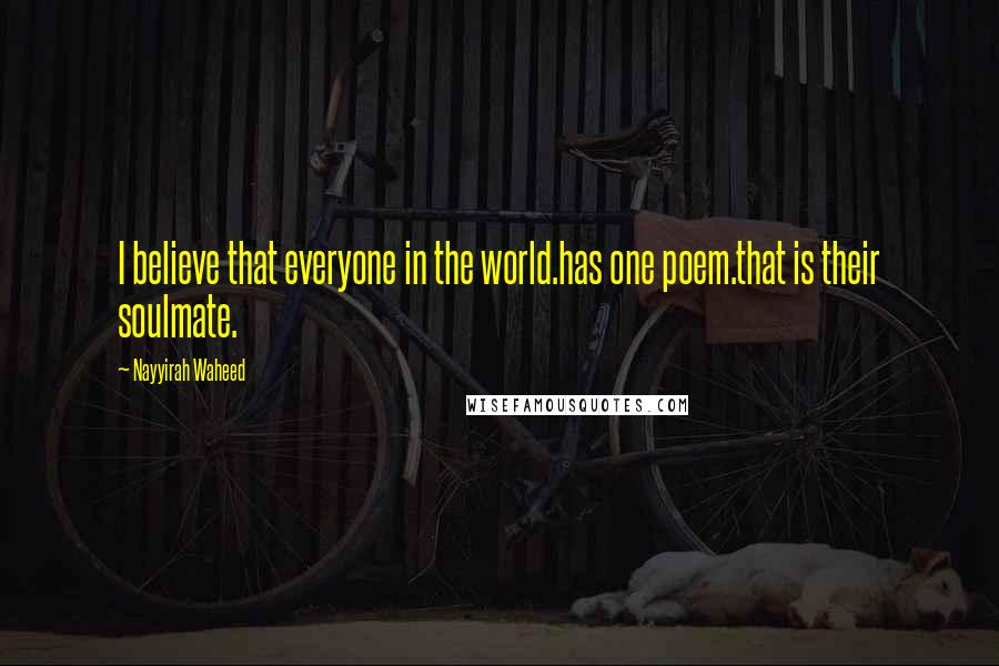 Nayyirah Waheed quotes: I believe that everyone in the world.has one poem.that is their soulmate.