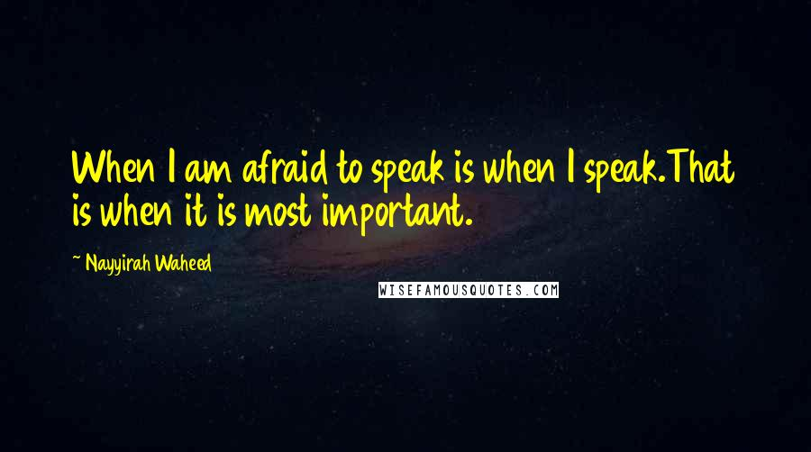 Nayyirah Waheed quotes: When I am afraid to speak is when I speak.That is when it is most important.