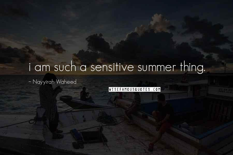 Nayyirah Waheed quotes: i am such a sensitive summer thing.