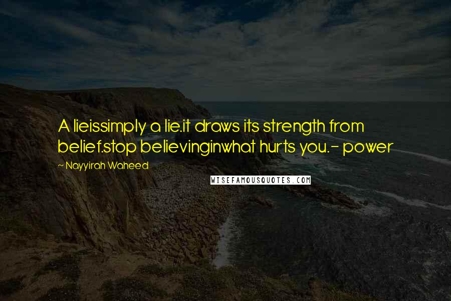 Nayyirah Waheed quotes: A lieissimply a lie.it draws its strength from belief.stop believinginwhat hurts you.- power