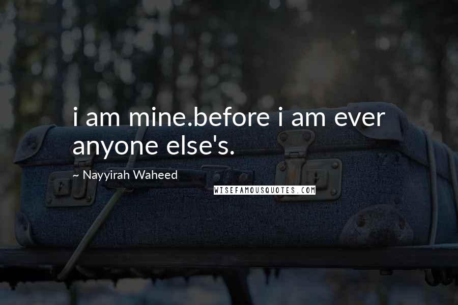 Nayyirah Waheed quotes: i am mine.before i am ever anyone else's.