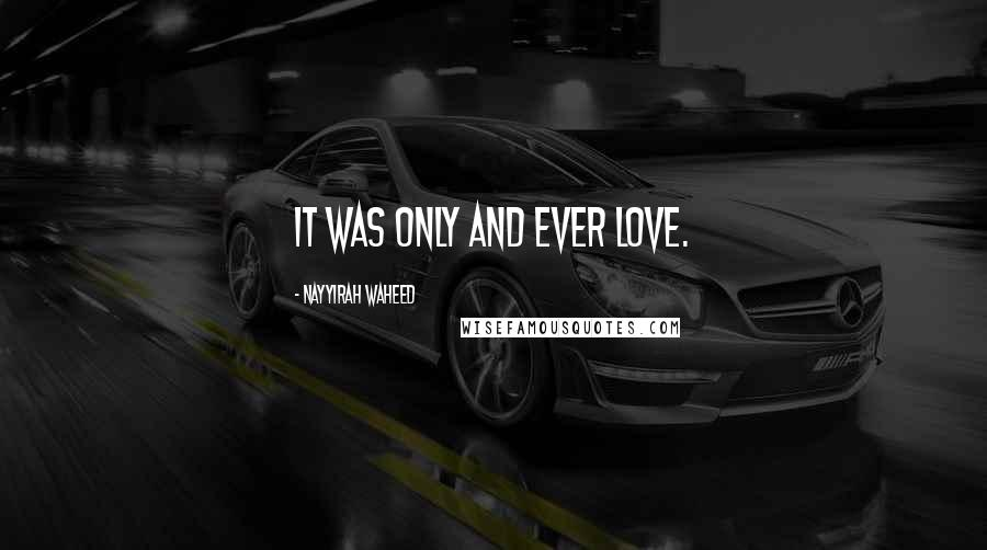 Nayyirah Waheed quotes: it was only and ever love.