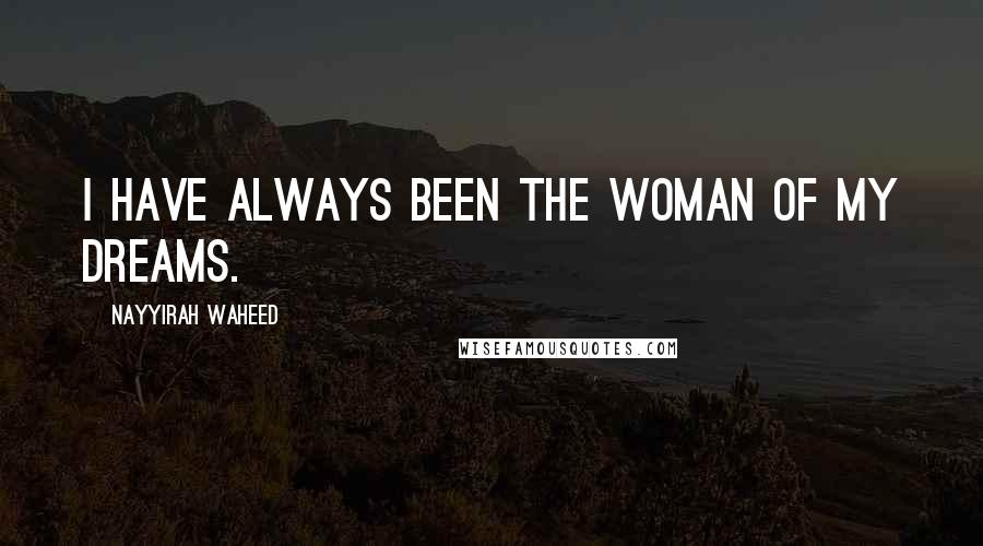 Nayyirah Waheed quotes: i have always been the woman of my dreams.