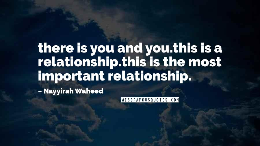Nayyirah Waheed quotes: there is you and you.this is a relationship.this is the most important relationship.