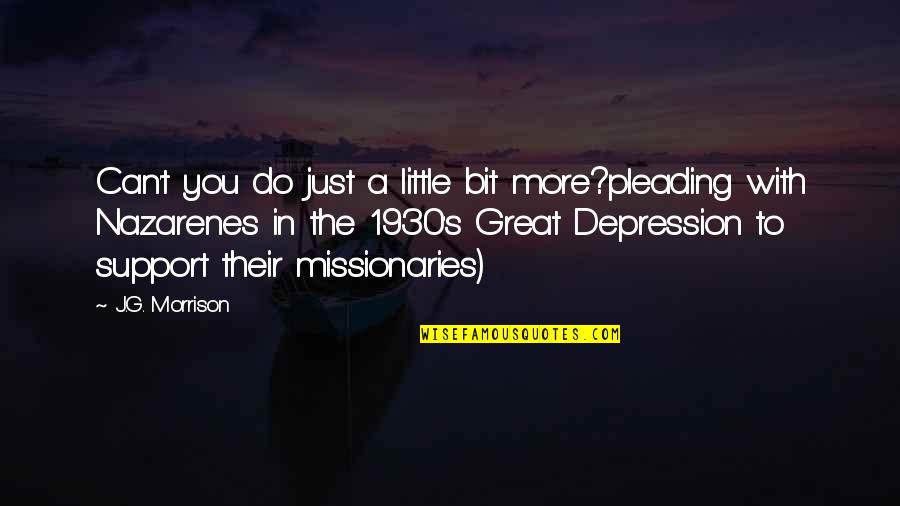 Nazarenes Quotes By J.G. Morrison: Can't you do just a little bit more?pleading