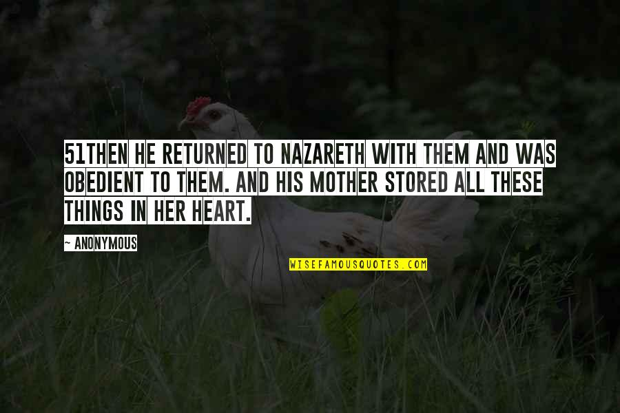 Nazareth Quotes By Anonymous: 51Then he returned to Nazareth with them and