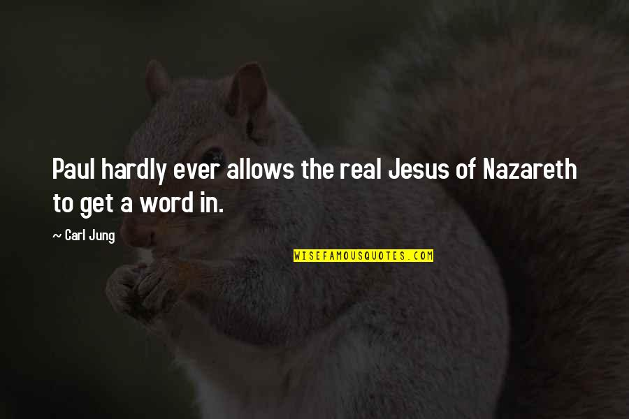 Nazareth Quotes By Carl Jung: Paul hardly ever allows the real Jesus of