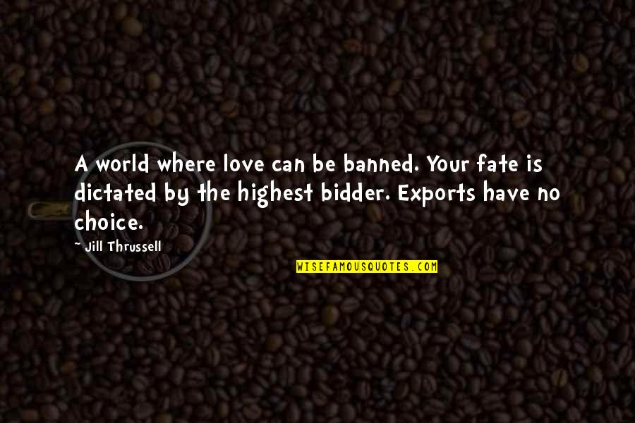 Nazareth Quotes By Jill Thrussell: A world where love can be banned. Your