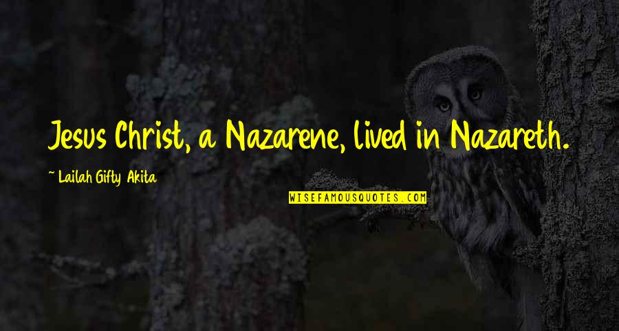 Nazareth Quotes By Lailah Gifty Akita: Jesus Christ, a Nazarene, lived in Nazareth.