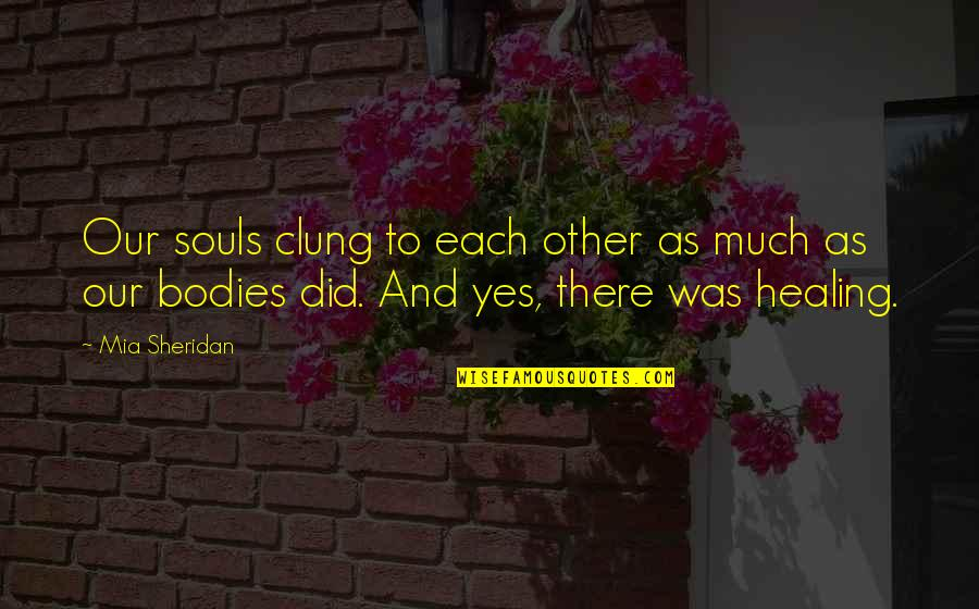 Nazareth Quotes By Mia Sheridan: Our souls clung to each other as much