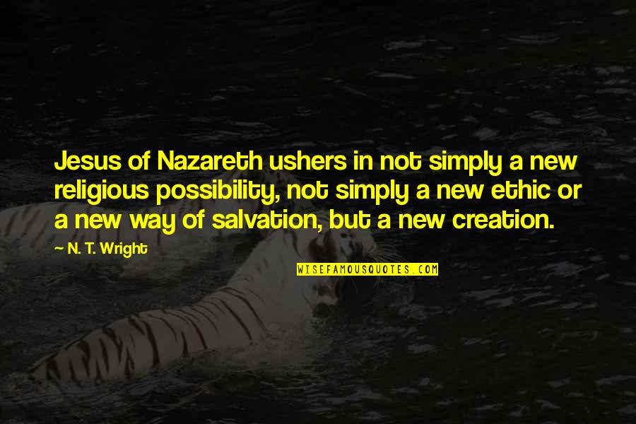 Nazareth Quotes By N. T. Wright: Jesus of Nazareth ushers in not simply a