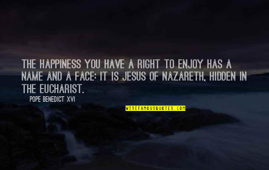 Nazareth Quotes By Pope Benedict XVI: The happiness you have a right to enjoy