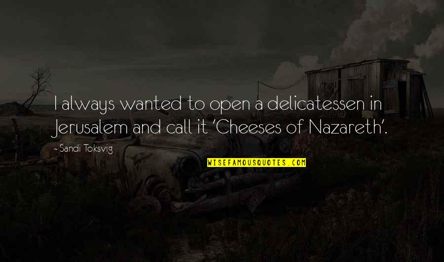 Nazareth Quotes By Sandi Toksvig: I always wanted to open a delicatessen in