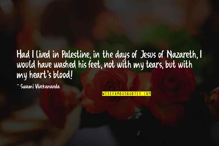 Nazareth Quotes By Swami Vivekananda: Had I lived in Palestine, in the days