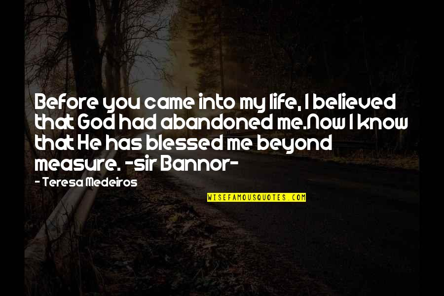 Nazareth Quotes By Teresa Medeiros: Before you came into my life, I believed