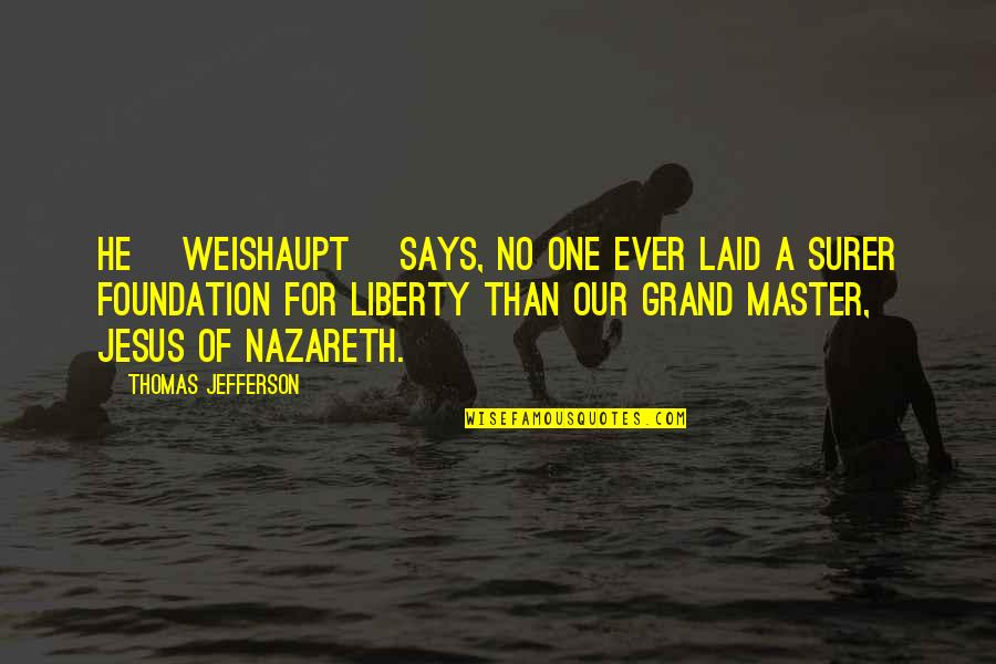 Nazareth Quotes By Thomas Jefferson: He [Weishaupt] says, no one ever laid a