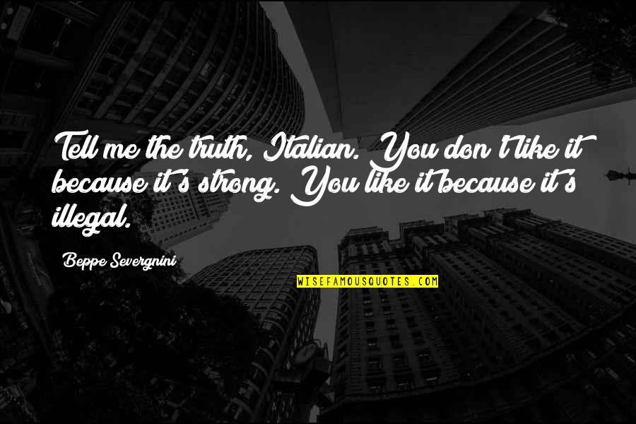 Nazi Zombies Takeo Quotes By Beppe Severgnini: Tell me the truth, Italian. You don't like