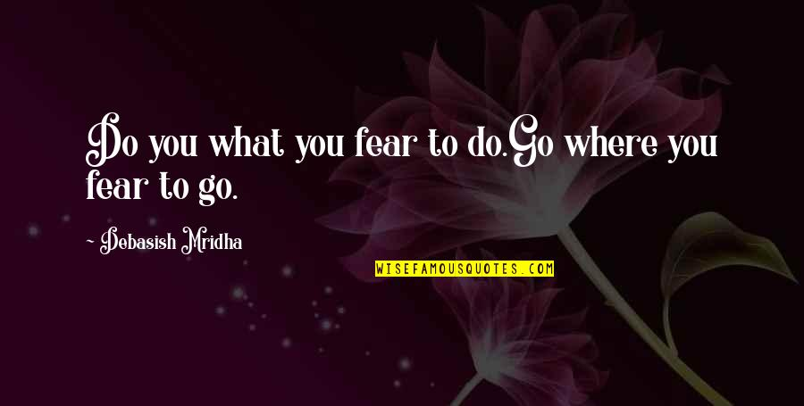Nba Jams Quotes By Debasish Mridha: Do you what you fear to do.Go where