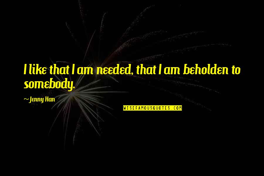 Nba Jams Quotes By Jenny Han: I like that I am needed, that I