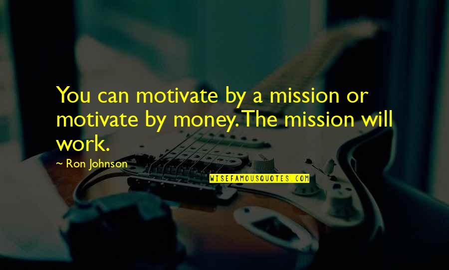 Nba Jams Quotes By Ron Johnson: You can motivate by a mission or motivate