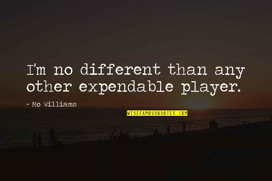 Nba Player Funny Quotes By Mo Williams: I'm no different than any other expendable player.