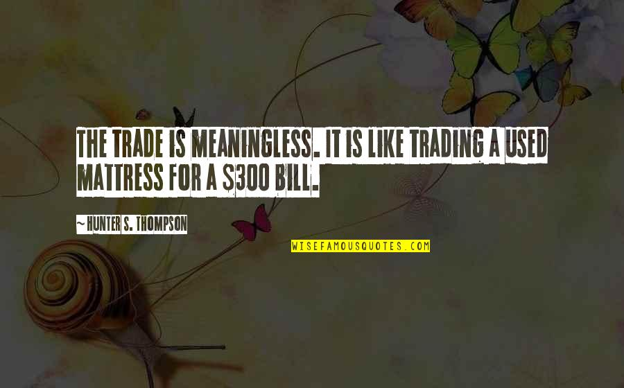 Nbcnews Stock Quotes By Hunter S. Thompson: The trade is meaningless. It is like trading