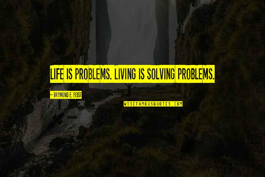Nbcnews Stock Quotes By Raymond E. Feist: Life is problems. Living is solving problems.