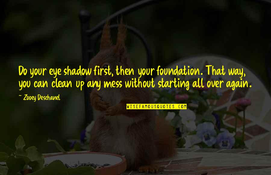 Nbcnews Stock Quotes By Zooey Deschanel: Do your eye shadow first, then your foundation.