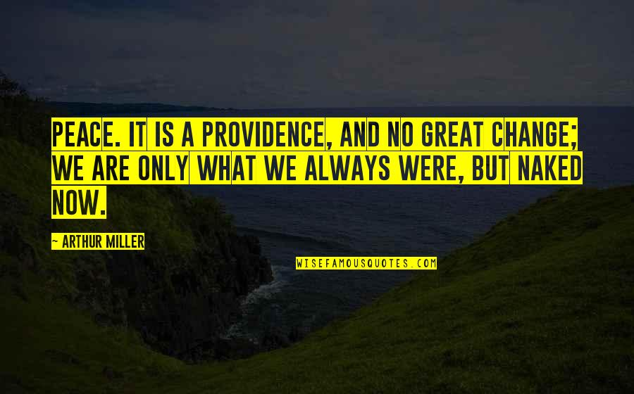 Ncis Gut Check Quotes By Arthur Miller: Peace. It is a providence, and no great