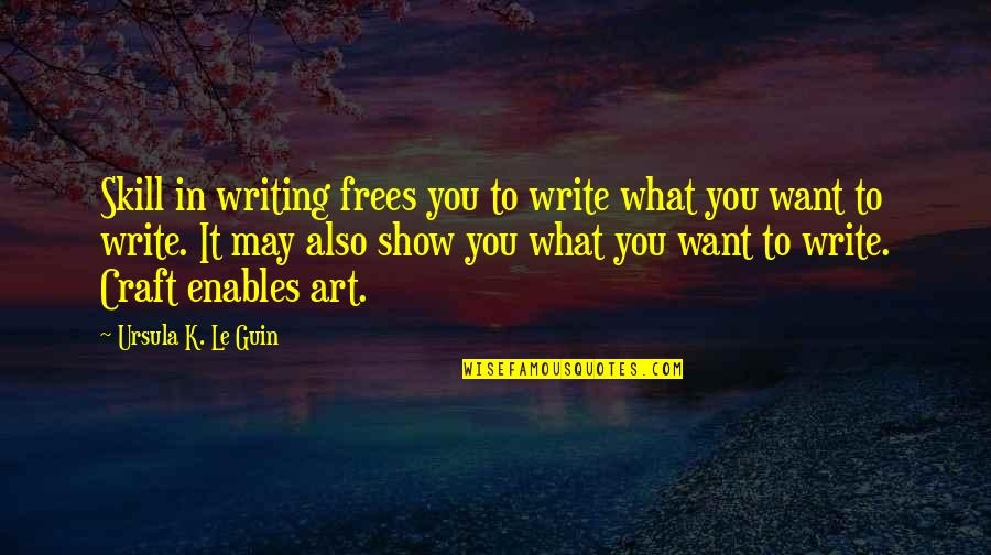 Ncis Gut Check Quotes By Ursula K. Le Guin: Skill in writing frees you to write what